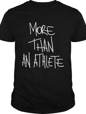More than an athlete Shirts