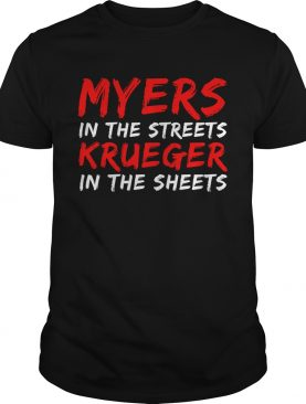 Myers in the streets Krueger in the sheets shirts