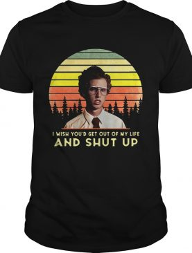Napoleon Dynamite I wish you'd get out of my life and shut up retro shirts