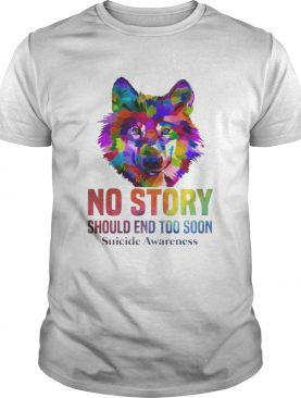 No Story Should End Too Soon Wolf Color Suicide Awareness T-shirts