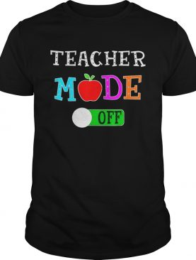 Original Teacher Mode Off Last Day of School Shirts