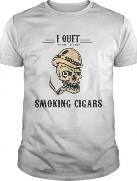 Skull I quit trying to stop smoking cigars shirts