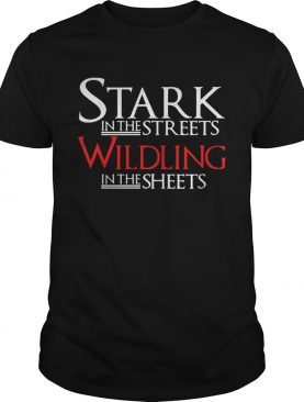 Stark in the streets wildling in the sheets shirts
