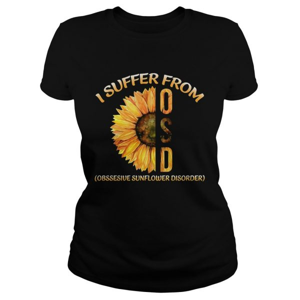 Sunflower I suffer from Obsessive Sunflower Disorder ladies tee