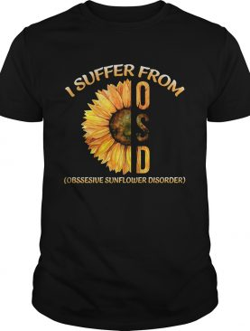 Sunflower I suffer from Obsessive Sunflower Disorder shirts
