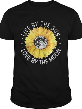 Sunflower Live By The Sun Love By The Moon Shirts