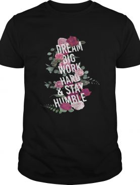 Teacher dream big work hard and stay humble shirts