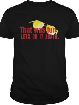 That was fun let's do it again glasses shirts