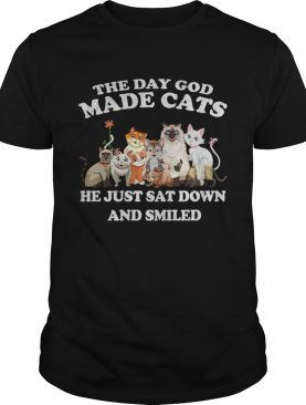 The Day God Made Cats he just sat down and smiled shirts
