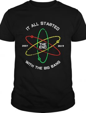 The End 2007 2019 it all started with the big bang shirts