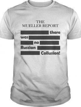The Mueller Report – There Was No Russian Collusion Shirts