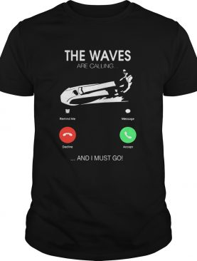 The Waves Are Calling I Must Go T-shirts