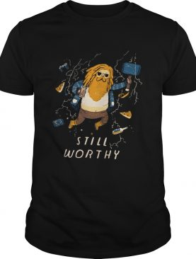 Thor fat Still Worthy shirts