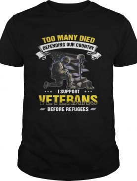 Too many died defending our country I support veterans before refugees shirts