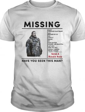 Tormund Giantsbane missing send a Raven now have you seen this man Game of Thrones shirts