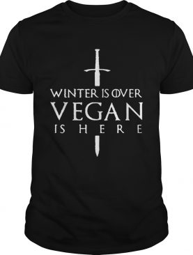 Winter is over Vegan is here Game of Thrones shirts
