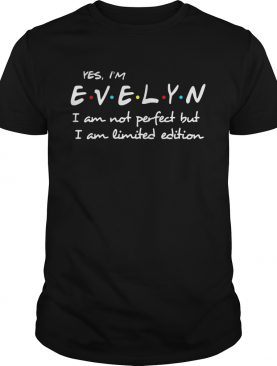 Yes I'm Evelyn I am not perfect but I am limited edition shirts