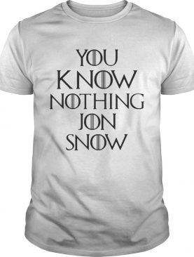 You know nothing Jon Snow Game of Thrones shirts
