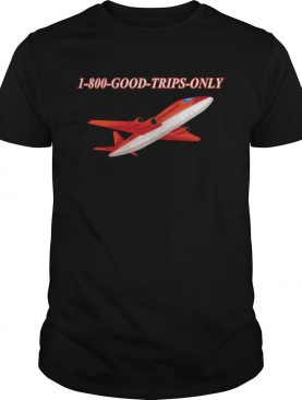 1800 Good Trips Only Shirt