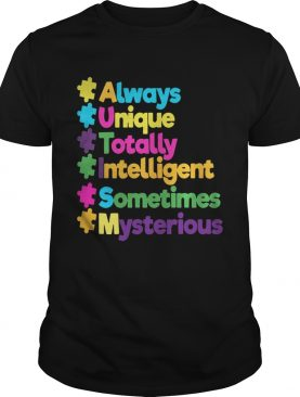 Autism always unique totally intelligent sometimes mysterious shirt