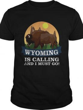 Bison Wyoming is calling and I must go shirt