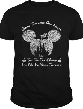 Diamond some teachers are never too old for Disney its me Im some teacher shirt
