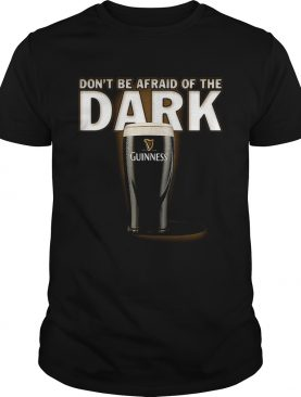 Dont be afraid ofthe dark Guinness shirt