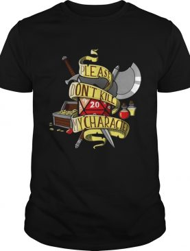 Dont kill my character Dungeons and Dragons shirt
