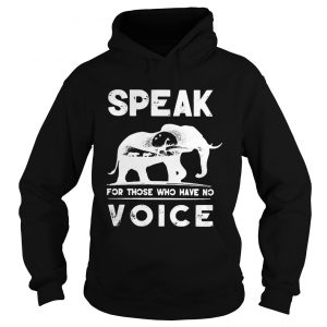 Elephant speak for those who have no voice hoodie
