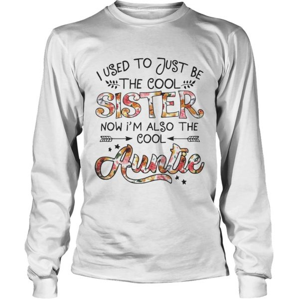 I Used To Be Cool Sister Now Im Also Cool Auntie longsleeve tee