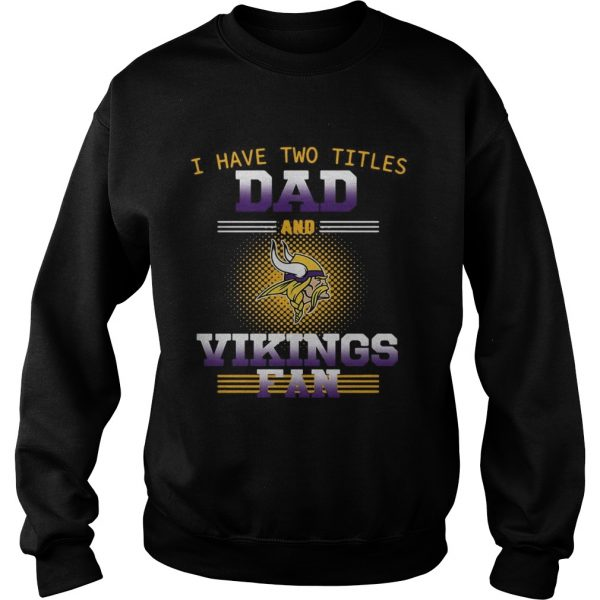 I have two titles dad and Minnesota Vikings fan sweatshirt
