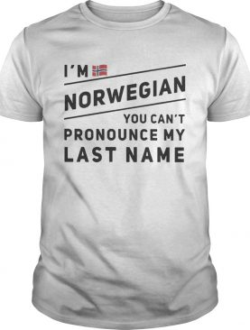 I'm Norwegian you can't pronounce my last name shirts