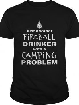 Just Another Fireball Drinker With A Camping Problem Shirts