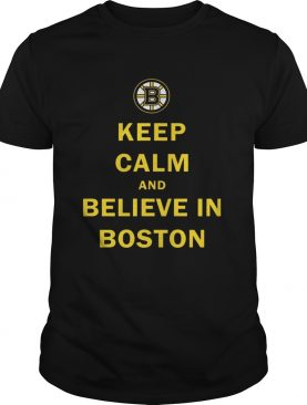 Keep Calm And Believe In Boston Shirt