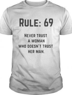 Leroy Jethro Gibbs Rules 69 Never trust a woman who doesnt trust her man shirts