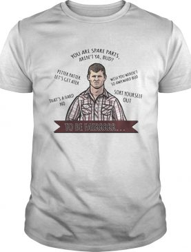 Letterkenny Youre spare parts arent ya bud shirt