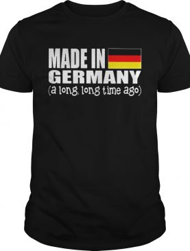 Made in Germany a long long time ago shirt