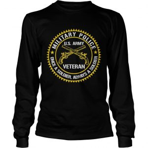 Military Police US Army Veteran Once A Soldier Always Father Day longsleeve tee