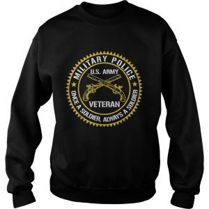 Military Police US Army Veteran Once A Soldier Always Father Day sweatshirt