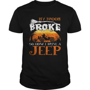 My Broom broke so now I drive a Jeep unisex