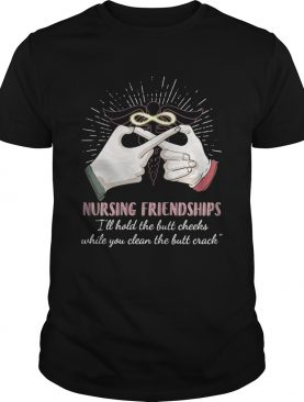 Nursing friendships Ill hold the butt cheeks while you clean the shirt