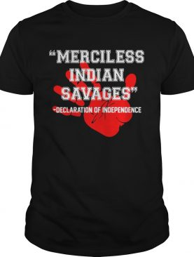 Official Merciless Indian Savages – Declaration Of Independence Red Hand Shirts