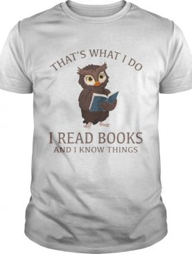 Owl that's what I do I read books and I know things shirts