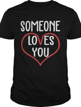 Someone loves you not me I think you're an asshole shirts
