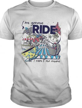 Theme Park Rider Im gonna ride butI cant no more shirt