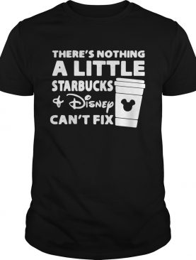 There's nothing a little Starbucks and Disney can't fix shirts