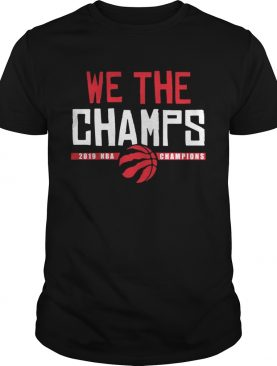 Toronto Raptors Championship we the champs shirt