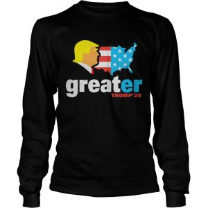 Trump make America greater 20 longsleve tee
