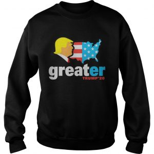 Trump make America greater 20 sweatshirt
