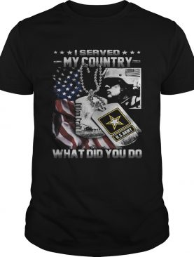 Veteran I served my country what did you do shirt